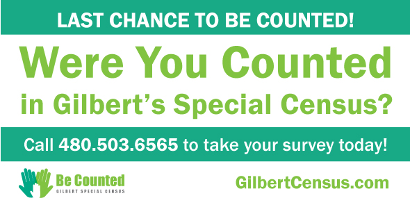Gilbert Special Census: Were You Counted? Call 480-503-6565.